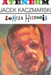 Jacek Kaczmarski. Lekcja historii