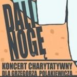 """""""Dali Nogę"""" - Koncert charytatywny dla Grzegorza Polakiewicza"""