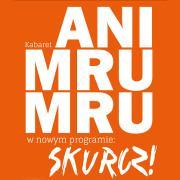 Kabaret Ani Mru Mru - Skurcz