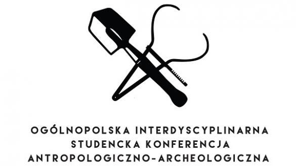 """Konferencja Antropologiczno-Archeologiczna """"Możliwości badawcze w antropologii i archeolog"""