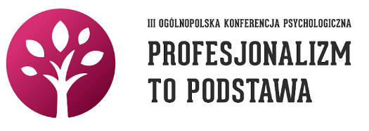 """3. edycja Ogólnopolskiej Konferencji Psychologicznej """"Profesjonalizm to Podstawa"""""""