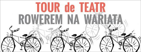 Tour de Teatr IV: Rowerem na Wariata