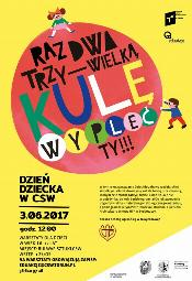 Raz dwa trzy – wielką kulę wypleć ty - Dzień Dziecka w CSW - Toruń