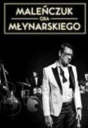 Maleńczuk gra Młynarskiego - koncert z zespołem
