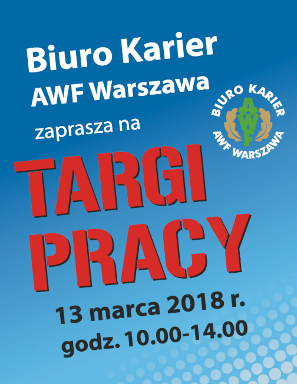Targi Pracy odbędą się 13 marca 2018 roku w godzinach 10:00-14:00.