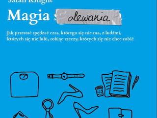 """""""Magia Olewania"""" - literacki fenomen o autentyczności życia - Magia Olewania, literatura, bestseller, Sarah Knight"""