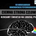 """Rzucamy �wiat�o na ludzk� psychik� - czyli konferencja naukowa """"Ciemna strona cz�owieka"""" - Uniwersytet Wroc�awski, konferencja psychologiczna, co czyni cz�owieka z�ym"""