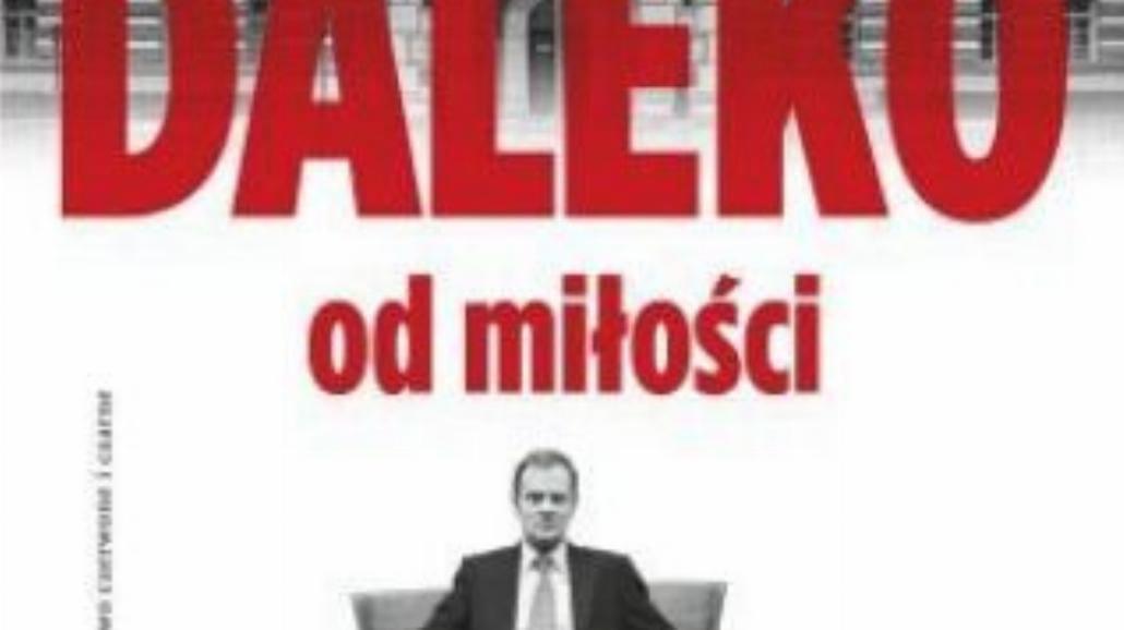 """""""Daleko od miłości"""" - premiera książki o Tusku!"""