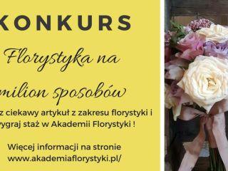"""Konkurs Akademii Florystyki """"Florystyka na milion sposobów"""" - nagrody, kwiaty, ogrodnictwo, rolnictwo, doświadczenie"""