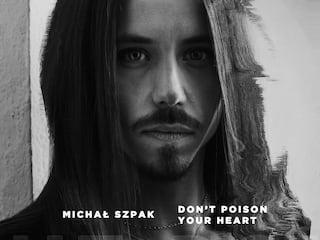 """Michał Szpak powraca z przejmującą balladą """"Don't Poison Your Heart"""" - Rosanna, Byle być sobą, Color of your life"""