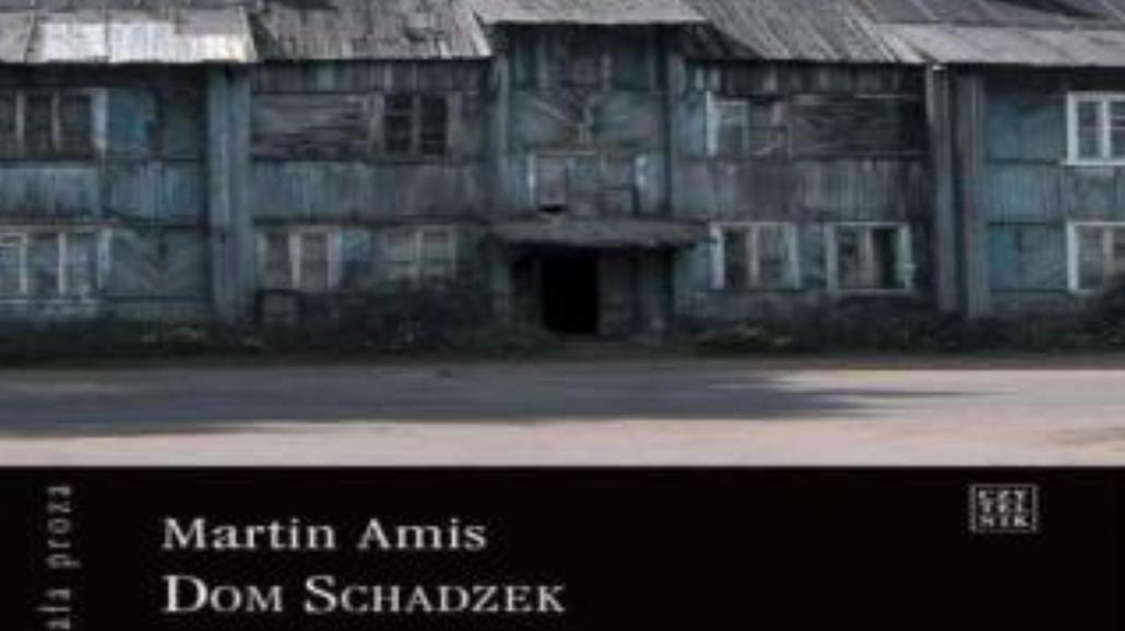 "Martin Amis i ""Dom schadzek"""