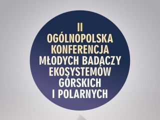 Nadchodzi II Ogólnopolska Konferencja Młodych Badaczy Ekosystemów Górskich i Polarnych - ekosystemy górskie, referat, rejestracja, integracja, nagrody
