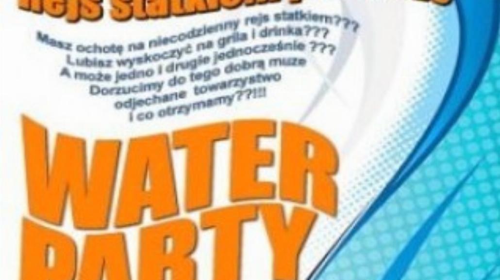 Są jeszcze miejsca na Water Party