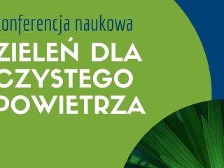 """""""Zieleń dla czystego powietrza"""" - konferencja naukowa w Krakowie - zanieczyszczenie powietrza, prelegenci, wykłady, wydarzenie, spotkanie"""