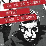 Za to że żyjemy, czyli punk z Wrocka