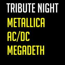 METALLICA, AC/DC, MEGADETH - TRIBUTE NIGHT