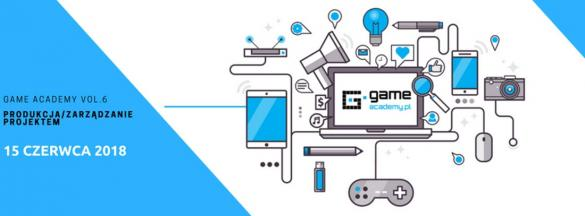 GameAcademy vol. 6 - Produkcja/Zarządzanie Projektem