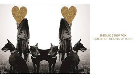 """Smolik // Kev Fox - """"Queen Of Hearts EP Tour"""""""