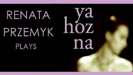 RENATA PRZEMYK  Ya Hozna & The Best Of