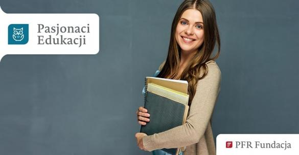 """""""Pasjonaci Edukacji"""" - termin zapisów do programu stypendialnego"""