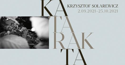 Katarakta - wystawa Krzysztofa Solarewicza