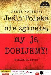 Jeśli Polska nie zginęła, my ją dobijemy!