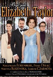 "Spektakl ""Być jak Elizabeth Taylor"""