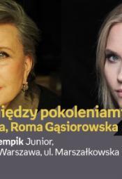 Rozmowy między pokoleniami - Krystyna Janda, Roma Gąsiorowska
