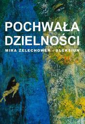 Pochwała dzielności - wernisaż prac Miry Żelechower-Aleksiun