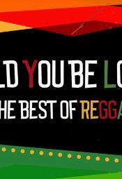 """Could you be loved"" - The best of reggae"