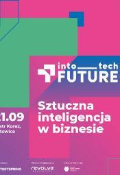 Into Tech Future: AI Katowice. Sztuczna inteligencja w biznesie