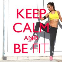 Keep Calm and… Be Fit