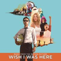 Wish I Was Here - Music From The Motion Picture