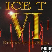 Ice-T VI: Return Of The Real