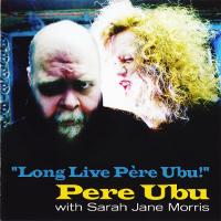 Long Live Pere Ubu!