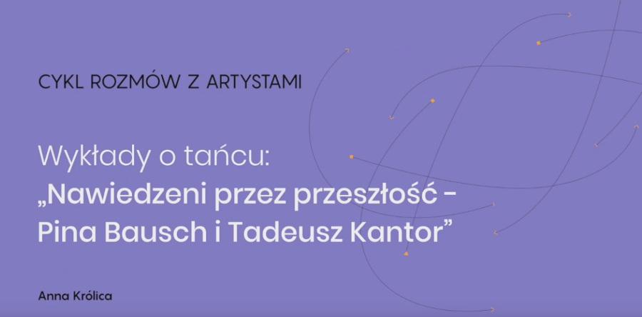 Pina Bausch i Tadeusz Kantor - wykład