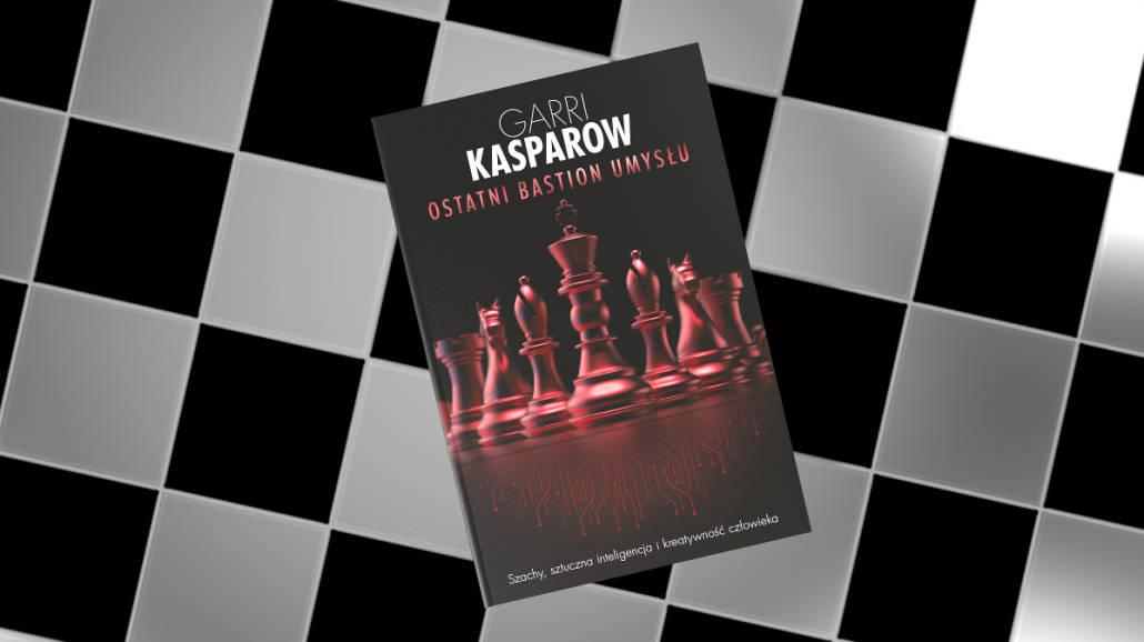 """""""Ostatni bastion umysłu"""" - książka Garriego Kasparowa o mistrzowskiej grze w szachy - premiera, poradnik, 2021, książka o grze w szachy"""