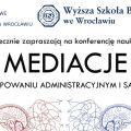 """Konferencja """"Mediacje w postępowaniu administracyjnym i sądowym"""" - harmonogram - zapisy, wstęp, wykłady, prelekcje, spotkania"""
