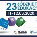 XXIII Łódzkie Targi Edukacyjne - informacje o wydarzeniu - 2020, Wydarzenia, Atlas Arena, Łódź, Marzec, Targi, Harmonogram, Program, Atrakcje, Strefy