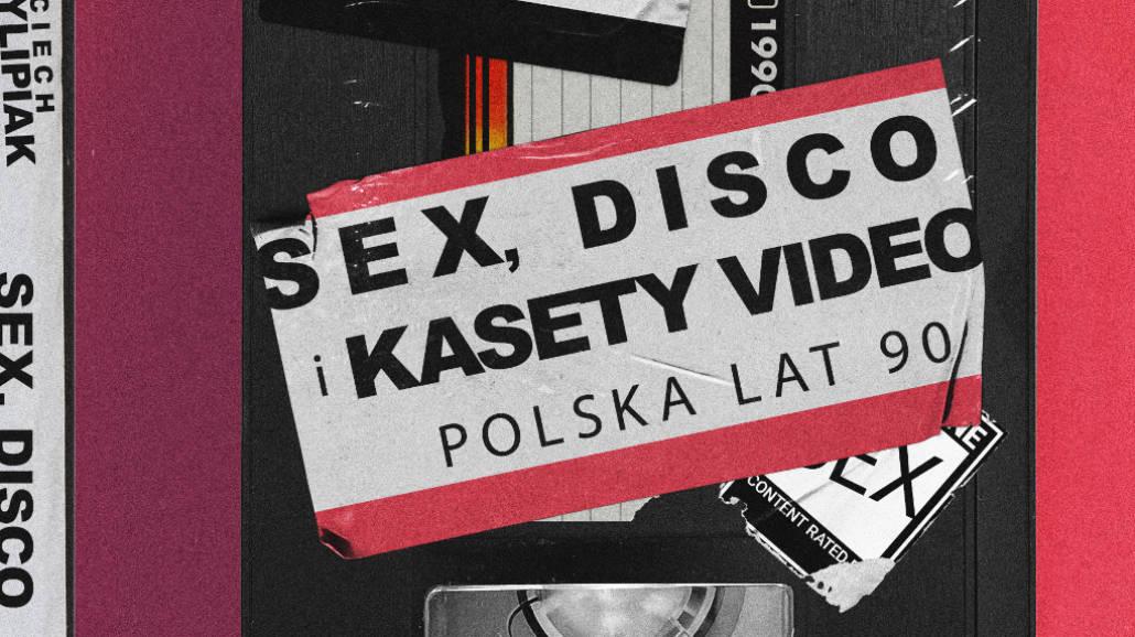 Sex, disco i kasety video. Polska lat 90