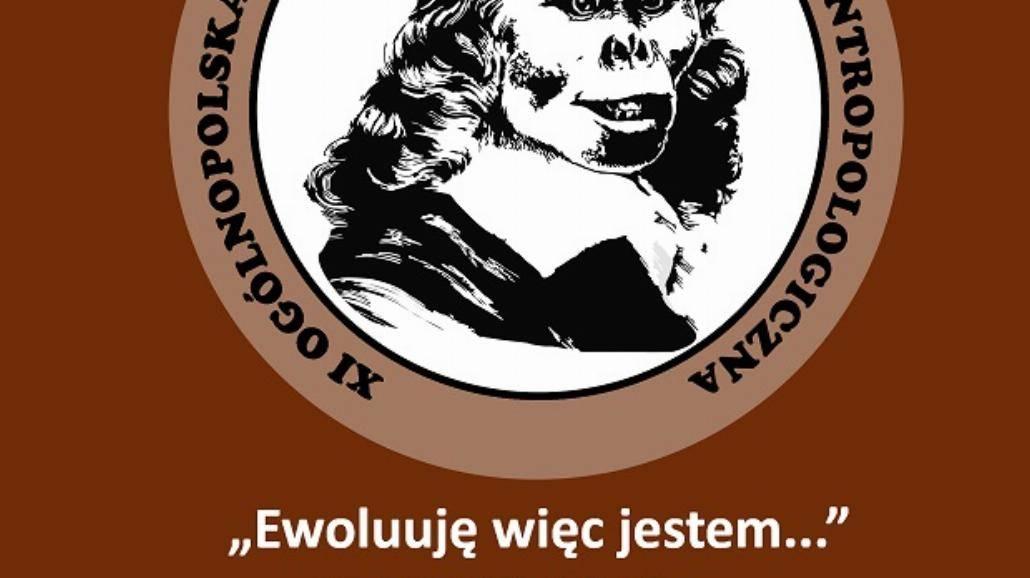 """XI Ogólnopolska Studencka Konferencja Antropologiczna """"Wyewoluowałem, więc jestem"""""""