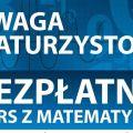 Kurs maturalny z matematyki już w lutym - Zajęcia, bezpłatne, spotkania, grupy, uczestnictwo