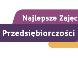 """Ruszyła rejestracja do I etapu konkursu """"Najlepsze Zajęcia z Przedsiębiorczości"""" - sfbcc, doświadczenie, prace, finał"""