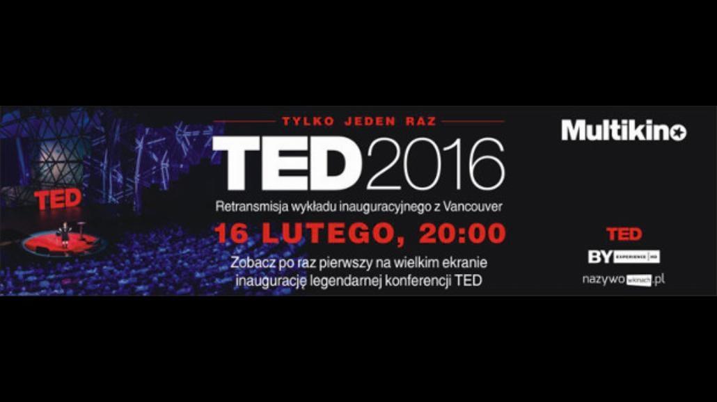 TED 2016. Marzenie - wykład z Vancouver na wielkim ekranie w Multikinie!