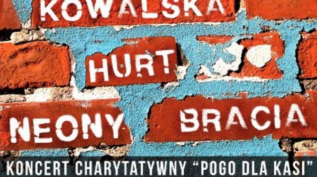 Pogo dla Kasi: Bracia, Hurt, Kowalska i Neony